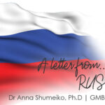 Letter from Russia | (with love) | Dr Anna Shumeiko, Ph.D, GMBA Russia